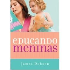 Educando Meninas - Dobson, James - 9788573256970