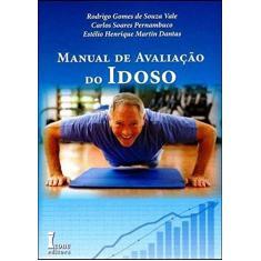 Imagem de Manual de Avaliação do Idoso - Dantas, Estélio Henrique Martin; Pernambuco, Carlos Soares; Vale, Rodrigo Gomes De Souza - 9788527412858