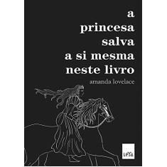 A Princesa Salva a Si Mesma Neste Livro - Amanda Lovelace - 9788544106594