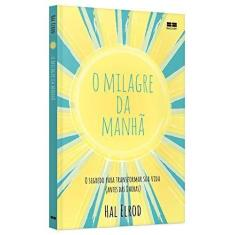 O Milagre Da Manhã - Elrod, Hal - 9788576849940