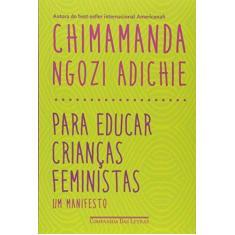 Para Educar Crianças Feministas - Um Manifesto - Chimamanda Ngozi Adichie - 9788535928518