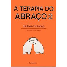 A Terapia do Abraco Vol 2 - Keating, Kathleen - 9788531507564