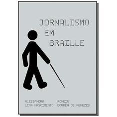 Jornalismo em Braille - Alessandra Lima Nascimento - 9788547100056
