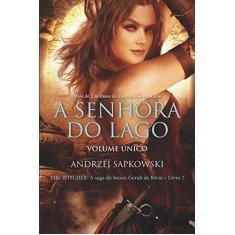 A Senhora do Lago. The Witcher. A Saga do Bruxo Geralt Derívia - Volume Único - Andrzej Sapkowski - 9788546902118