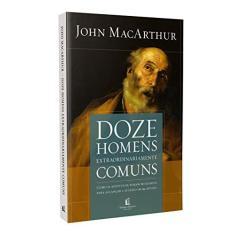 Imagem de Doze Homens Extraordinariamente Comuns (Repack). Como os Apóstolos Foram Moldados Para Alcançar o Sucesso em Sua Missão - John Macarthur - 9788578609313