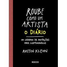 Roube Como Um Artista. O Diário - Austin Kleon - 9788532530134