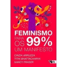 Feminismo Para os 99%. Um Manifesto - Cinzia Arruzza - 9788575596807