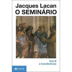 O Seminario Livro 8 - A Transferencia - Lacan, Jacques - 9788571102361