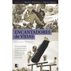 Encantadores de Vidas - Moreira, Eduardo - 9788501099341