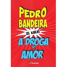 A Droga do Amor - 4ª Ed. 2014 - Bandeira, Pedro - 9788516095796