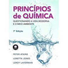 Princípios de Química: Questionando a Vida Moderna e o Meio Ambiente - Peter Atkins - 9788582604618