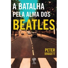 A Batalha Pela Alma Dos Beatles - Doggett, Peter - 9788580660951