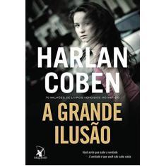 A Grande Ilusão - Coben Harlan - 9788580417234