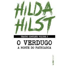 Teatro Completo - O Verdugo Seguido De A Morte do Patriarca - Vol. 2 - Ed. De Bolso - Hilst, Hilda - 9788525437624