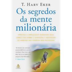Os Segredos da Mente Milionária - Aprenda a Enriquecer Mudando seus Conceitos Sobre o Dinheiro ... - Eker, T. Harv - 9788575422397