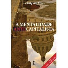 A Mentalidade Anticapitalista - Mises, Ludwig Von - 9788567394787