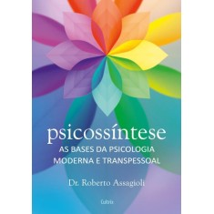 Psicossintese - As Bases da Psicologia Moderna e Transpessoal - Assagioli, Roberto - 9788531612145