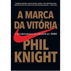 Imagem de A Marca da Vitória - A Autobiografia do Criador da Nike - Knight, Phil; - 9788543104461