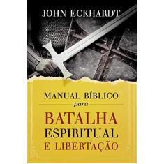 Imagem de Manual Bíblico Para Batalha Espiritual e Libertação - John Eckhardt - 9788578608569