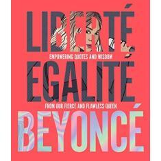Imagem de Liberté Egalité Beyoncé - Empowering Quotes And Wisdom From Our Fierce And Flawless Queen - John Davis - 9781925418750