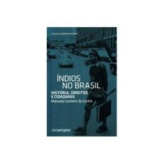 Índios No Brasil - História, Direitos e Cidadania - Col. Agenda Brasileira - Cunha, Manuela Carneiro Da - 9788581660226