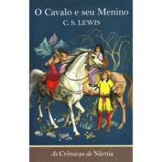 As Crônicas de Nárnia - o Cavalo e Seu Menino - Lewis , C. S. - 9788578273583