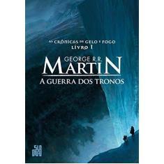 A Guerra dos Tronos - Volume 1: As Crônicas de Gelo e Fogo, volume 1 - George R. R. Martin - 9788556510785