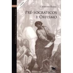 Pré-socráticos e Orfismo - Col. História da Filosofia Grega e Romana I - Reale, Giovanni - 9788515036387