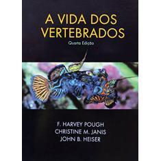 Imagem de A Vida dos Vertebrados - 4ª Edição 2008 - Pough, F. Harvey; Heiser, John B.; Janis, Christine M. - 9788574540955