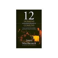 Imagem de 12 Homens Extraordinariamente Comuns - Macarthur, John - 9788578608439