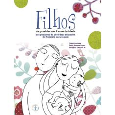 Filhos - Da Gravidez aos 2 Anos de Idade - Lopez, Fábio Ancona - 9788520426555