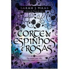Corte de Espinhos e Rosas - Maas, Sarah J. - 9788501105875