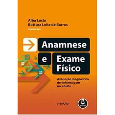 Anamnese e Exame Físico - Alba Lucia Bottura Leite De Barros - 9788582712771