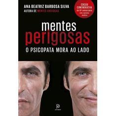 Mentes perigosas: O psicopata mora ao lado (Edição comemorativa de 10º aniversário) - Ana Beatriz Barbosa Silva - 9788525067326
