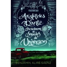 Aristóteles e Dante Descobrem os Segredos do Universo - Benjamin Alire Saenz - 9788565765350