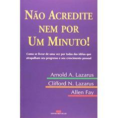 Não Acredite Nem Por um Minuto ! - Lazarus, Arnold A.; Lazarus, Clifford N.; Fay, Allen - 9788571238787