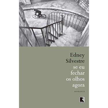 Se Eu Fechar os Olhos Agora - Silvestre, Edney - 9788501088109