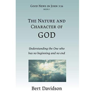 The Nature and Character of God: Understanding the One who has no beginning and no end (1)