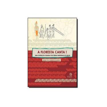 A Floresta Canta! - Uma Expedição Sonora Por Terras Indígenas do Brasil - 2ª Ed. 2014 - Almeida, Berenice De; Pucci, Magda - 9788575963500