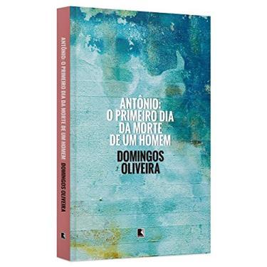 Antônio - o Primeiro Dia da Morte de Um Homem - Oliveira, Domingos - 9788501105677