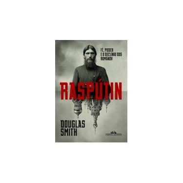 Raspútin - Fé, Poder E O Declínio Dos Románov - Smith, Douglas - 9788535931679