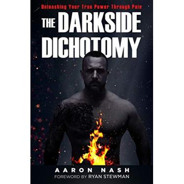 The Darkside Dichotomy: Unleashing Your True Power Through Pain