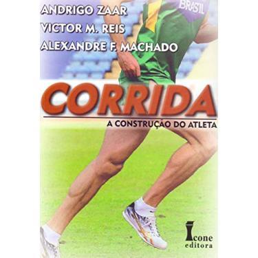 Corrida - A Construção do Atleta - F. Machado, Alexandre; Zaar, Andrigo; Reis, Victor M. - 9788527412728
