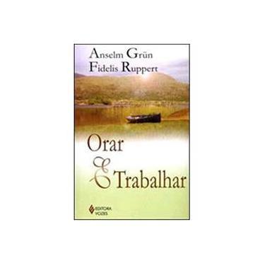 Orar & Trabalhar - Grün, Anselm; Rupert, Fidelis - 9788532631015