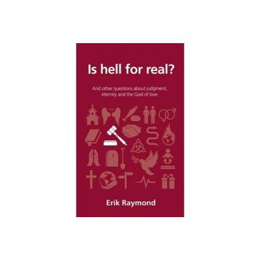Is hell for real?: And other questions about judgment, eternity and the God of love (Questions Christians Ask)