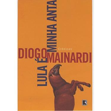 Lula É Minha Anta - Mainardi, Diogo - 9788501080707