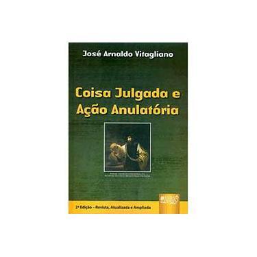 Coisa Julgada e Ação Anulatória - 2ª Edição 2008 - Vitagliano, José Arnaldo - 9788536221175