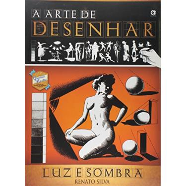 A Arte de Desenhar Luz e Sobras - Renato Silva - 9788582580431