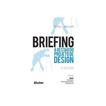 Briefing: A gestão do projeto de design - Peter L. Phillips - 9788521209515