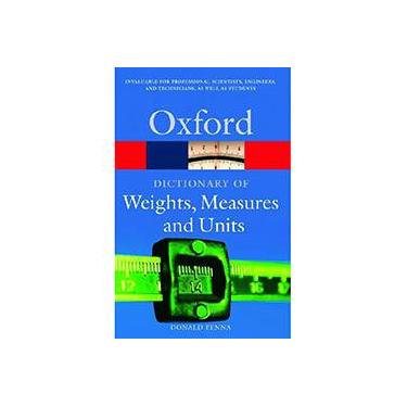 Dictionary of Weights, Measures and Units - Donald Fenna - 9780198605225